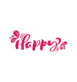 happy red calligraphy lettering text for vector image vector image