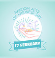 17 february random acts of kindness day vector image vector image