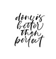 done is better than perfect phrase vector image vector image