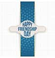 Happy Friendship Day greeting Label with Text vector image vector image