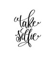 take selfie black and white handwritten lettering vector image