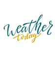 weather today handwritten icon calligraphic vector image