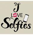 I love selfies vector image vector image