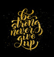 be strong never give up motivational quote vector image vector image