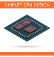 realistic isometric modern chiplet cpu design vector image vector image
