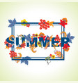 summer typography design with leaves and flowers vector image vector image