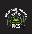 ufo quotes and slogan good for t-shirt please vector image vector image