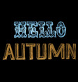 hand drawn chalk lettering hello autumn vector image vector image