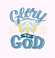 hand lettering with bible verse glory to god vector image