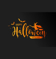 happy halloween message witch and bat vector image vector image