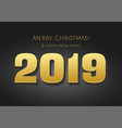 2019 gold date numbers happy new year 2019 vector image vector image
