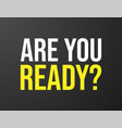are you ready typography black background for vector image