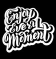 enjoy every moment phrase design with shadow vector image vector image