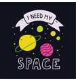 i need my space slogan and planets vector image