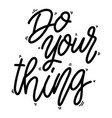 do your thing lettering phrase on white vector image vector image