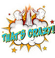 word thats crazy on comic cloud explosion vector image vector image