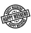 happy weekend round grunge black stamp vector image vector image