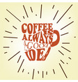 coffee is always a good idea vector image vector image