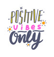 positive vibes only banner with typography good vector image