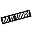 square grunge black do it today stamp vector image vector image