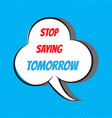 stop saying tomorrow motivational and vector image vector image