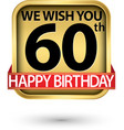 we wish you 60th happy birthday gold label vector image vector image
