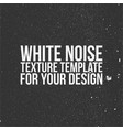 white noise texture template vector image vector image