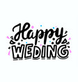 happy wedding hand drawn lettering for greeting vector image