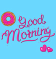 good morning lettering with donut and hearts vector image