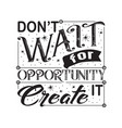 success quote don t wait for opportunity create it vector image vector image