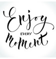 enjoy every moment inspirational quote vector image vector image