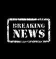 stamp breaking news in grunge style vector image vector image