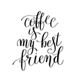 coffee is my best friend black and white vector image