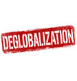 deglobalization grunge rubber stamp vector image