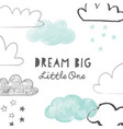 dream big little one with doodle clouds poster vector image