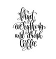 forget everything and drink coffee - black and vector image vector image