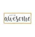 handwritten lettering of just be awesome vector image vector image