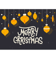 Merry Christmas lettering with christmas ornaments vector image vector image