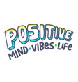 positive vibes mind life banner with typography vector image