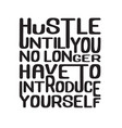 success quote hustle until you no longer have to vector image vector image