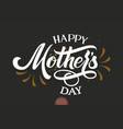 hand drawn lettering - happy mothers day elegant vector image