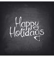 Hand drawn Happy Holidays text on blackboard vector image vector image