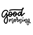hand drawn lettering good morning for card print vector image