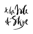 the isle sky rough lettering composition for vector image