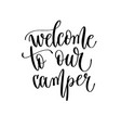 welcome to our camper - hand lettering travel vector image