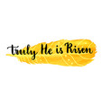 easter greeting card truly he is risen hand vector image