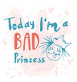 princess calligraphic today i am bad princess vector image vector image