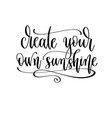 create your own sunshine - hand lettering travel vector image vector image