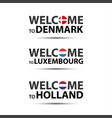 welcome to denmark luxembourg and holland vector image