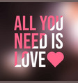 all you need is love love quote with modern vector image vector image